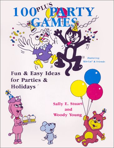 100 Plus Party Games: Fun and Easy Ideas for Parties and Holidays, SALLY E. STUART, WOODY YOUNG