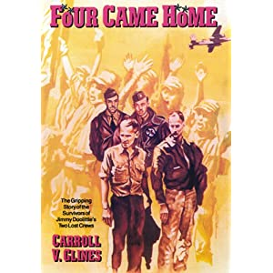 Four Came Home: The Gripping Story of the Survivors of Jimmy Doolittle's Two Lost Crews Carroll V. Glines