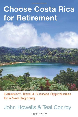 Choose Costa Rica For Retirement: Retirement, Travel & Business Opportunities For A New Beginning (Choose Retirement Series) front-1030871