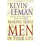 Making Sense Of The Men In Your Life What Makes Them Tick, What Ticks You Off, And How To Live In Harmony ~ Kevin Leman
