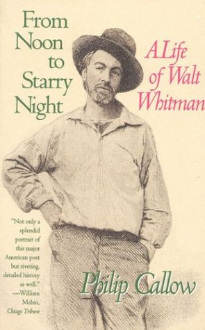 From Noon to Starry Night : A Life of Walt Whitman, PHILIP CALLOW