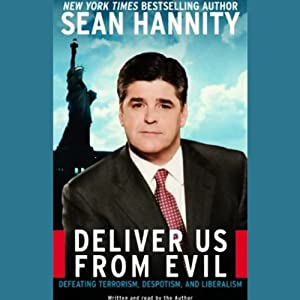 Deliver Us From Evil: Defeating Terrorism, Despotism, and Liberalism | [Sean Hannity]