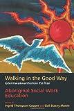 Walking in the Good Way / Ioterihwakwarihshion Tsi Ihse: Aboriginal Social Work Education