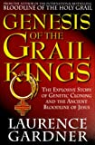 Genesis of the Grail Kings: The Explosive Story of Genetic Cloning and the Ancient Bloodline of Jesus (1862048096) by Gardner, Laurence
