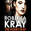 The Honeytrap Audiobook by Roberta Kray Narrated by Paul Thornley