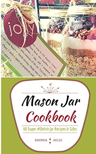 Mason Jar Cookbook: 60 Super #Delish Mason Jar Recipes & Seasoning Mixes (60 Super Recipes Book 11)