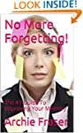 No More Forgetting!: The #1 Guide To...