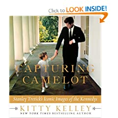 Capturing Camelot: Stanley Tretick's Iconic Images of the Kennedys by Kitty Kelley