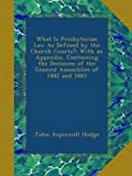 img - for What Is Presbyterian Law As Defined by the Church Courts?: With an Appendix, Containing the Decisions of the General Assemblies of 1882 and 1883 book / textbook / text book