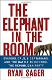 The Elephant in the Room: Evangelicals, Libertarians and the Battle to Control the Republican Party
