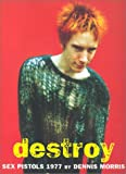 Destroy: A Photographic Archive of the Sex Pistols, 1977 (184068058X) by Dennis Morris