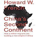 China's Second Continent: How a Million Migrants Are Building a New Empire in Africa Hörbuch von Howard W. French Gesprochen von: Don Hagen