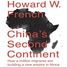 China's Second Continent: How a Million Migrants Are Building a New Empire in Africa Audiobook by Howard W. French Narrated by Don Hagen