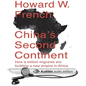 China's Second Continent: How a Million Migrants Are Building a New Empire in Africa (Unabridged)