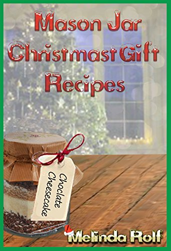 Mason Jar Christmas Gift Recipes: Holiday Gifts That Are Interesting, Fun, and Tasty (The Home Life Series Book 19) by Melinda Rolf