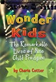 Wonder Kids: The Remarkable Lives of Nine Child Prodigies