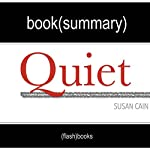 Summary of Quiet: The Power of Introverts in a World That Can't Stop Talking by Susan Cain | Book Summary Includes Analysis |  FlashBooks Book Summaries
