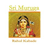 Sri Muruga: Legend, Short stories and worship. (Volume 1) ~ Rahul Kabade