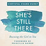 She's Still There: Rescuing the Girl in You | Chrystal Evans Hurst,Priscilla Shirer - foreword