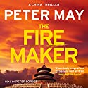The Firemaker: The China Thrillers, Book 1 Hörbuch von Peter May Gesprochen von: Peter Forbes