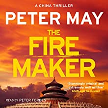 The Firemaker: The China Thrillers, Book 1 | Livre audio Auteur(s) : Peter May Narrateur(s) : Peter Forbes