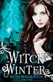 Ruth Warburton The Winter Trilogy: A Witch in Winter
