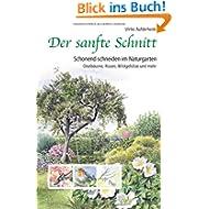 Der sanfte Schnitt: Schonend schneiden im Naturgarten. Obstbäume, Rosen, Wildgehölze und mehr