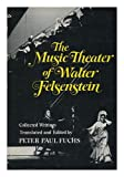 The Music Theater of Walter Felsenstein. Collected articles, speeches, and interviews by Felsenstein and others.