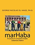 img - for marHaba: A Course in Levantine Arabic - Lebanese Dialect book / textbook / text book