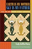 img - for Earth Is My Mother, Sky Is My Father: Space, Time, and Astronomy in Navajo Sandpainting by Griffin-Pierce, Trudy (1995) Paperback book / textbook / text book