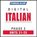 Italian Phase 2, Unit 21-25: Learn to Speak and Understand Italian with Pimsleur Language Programs  by Pimsleur