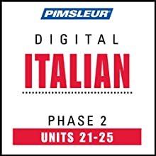 Italian Phase 2, Unit 21-25: Learn to Speak and Understand Italian with Pimsleur Language Programs  by Pimsleur Narrated by uncredited