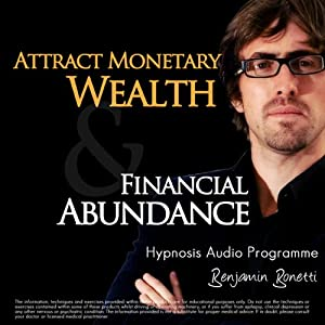 Attract Monetary Wealth & Financial Abundance With Hypnosis: Wealth & Abundance Hypnosis Audio | [Benjamin P Bonetti]