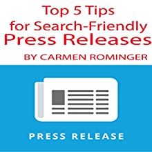 Top 5 Tips for Search-Friendly Press Releases Audiobook by Carmen Rominger Narrated by Carmen Rominger