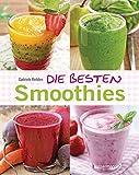 Die besten Smoothies. Powersmoothies, Grüne Smoothies, Fruchtsmoothies, Gemüsesmoothies (print edition)