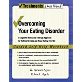 Overcoming Your Eating Disorder: A Cognitive-Behavioral Therapy Approach for Bulimia Nervosa and Binge-Eating Disorder, Guided Self Help Workbook (Treatments That Work) ~ W. Stewart Agras
