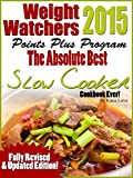 Weight Watchers 2015 The Absolutely Best Points Plus Slow Cooker Cookbook Ever!