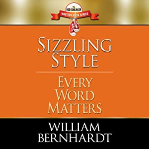 Sizzling Style: Every Word Matters | [William Bernhardt]