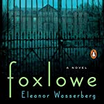 Foxlowe: A Novel | Eleanor Wasserberg