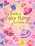 Fiona Watt Big Book of Fairy Things to Make and Do (Usborne Activities)