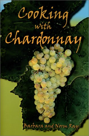Cooking With Chardonnay: 75 Sensational Chardonnay Recipes PDF