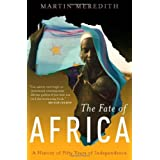 The Fate Of Africa: A History Of Fifty Years Of Independenceby Martin Meredith