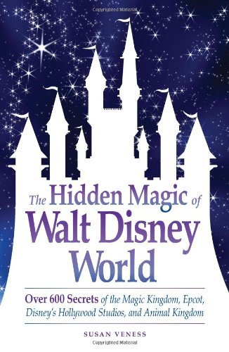 The Hidden Magic of Walt Disney World: Over 600 Secrets of the Magic Kingdom, Epcot, Disney's Hollywood Studios, and Animal Kingdom [Paperback] [2009] (Author) Susan Veness