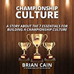 Pillar #2: Championship Culture: A Story about 7 Essentials for Building a Championship Culture | Brian Cain