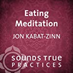 Eating Meditation | Jon Kabat-Zinn