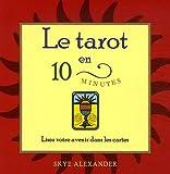 echange, troc Skye Alexander, Lorraine Lespinay, Nancy Coulombe, Sébastien Rougeau - Le tarot en 10 minutes : Lisez  votre avenir dans les cartes