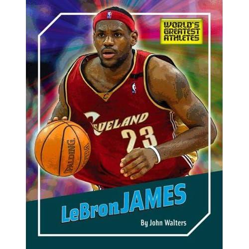 Lebron James (The World's Greatest Athletes)