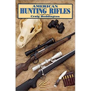 American Hunting Rifles: Their Application in the Field for Practical Shooting C.T. Boddington