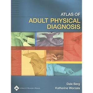 Atlas of Adult Physical Diagnosis by Dale Berg, Katherine Worzala