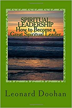 SPIRITUAL LEADERSHIP How to Become a Great Spiritual Leader: Ten Steps and a Hundred Suggestions ebook downloads